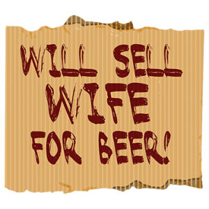 WILL SELL WIFE FOR BEER
