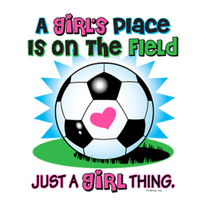 SOCCER IT'S A GIRL THING