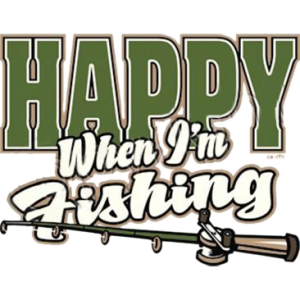 HAPPY WHEN IM FISHING