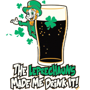 LEPRECHAUNS MADE ME DRINK IT