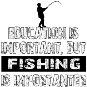 FISHING IS IMPORTANTER