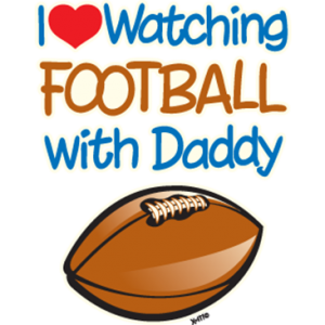 I LOVE WATCHING FOOTBALL WITH DADDY