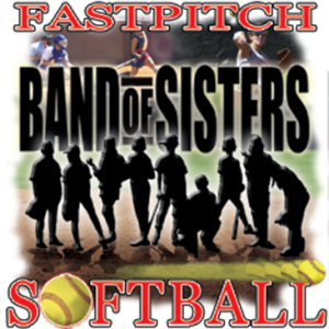 FASTPITCH SOFTBALL~BAND OF SISTERS