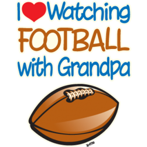 I LOVE WATCHING FOOTBALL WITH GRANDPA