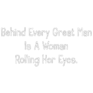 BEHIND EVERY MAN-WHITE INK