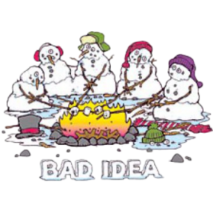 BAD IDEA~SNOWMEN CAMPFIRE