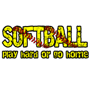 SOFTBALL PLAY HARD GO HOME