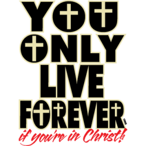 YOU ONLY LIVE FOREVER