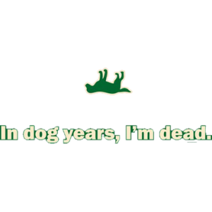 DOG YEARS, I'M DEAD