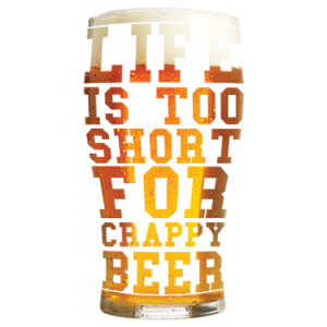 LIFE TOO SHORT FOR CRAPPY BEER