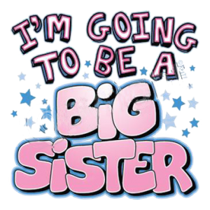 GOING TO BE A BIG SISTER