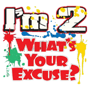 I'M TWO-WHAT'S YOUR EXCUSE