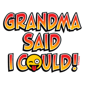 GRANDMA SAID I COULD