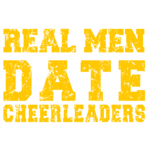 REAL MEN DATE CHEERLEADERS