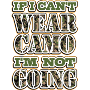 IF I CAN'T WEAR CAMO I'M NOT GOING