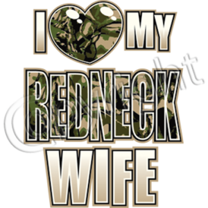 LOVE MY REDNECK WIFE