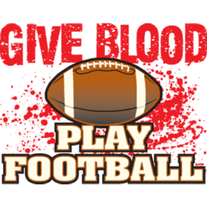GIVE BLOOD PLAY FOOTBALL