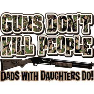 GUNS DON'T KILL PEOPLE DADS W DAUGHTERS