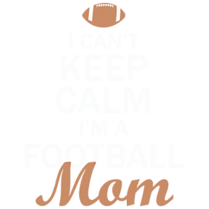 CAN'T KEEP CALM FOOTBALL MOM